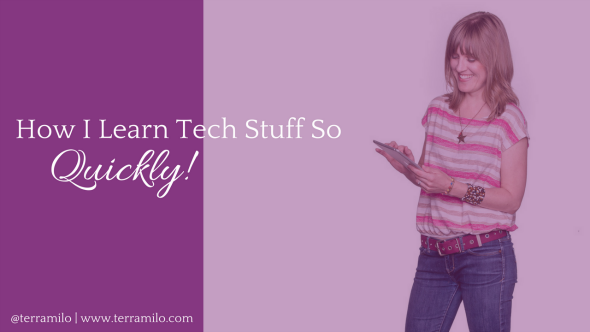 How I Learn Technology so Quickly (there's a life lesson in here, too)